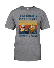 I LIKE BOURBON AND MY TRACTOR AND MAYBE 3 PEOPLE Classic T-Shirt front