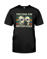 TOO COOL FOR BRITISH RULE Classic T-Shirt front