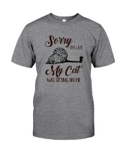 Sorry I'm late My Cat was sitting on me Classic T-Shirt thumbnail