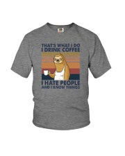 THAT'S WHAT I DO I DRINK COFFEE I HATE PEOPLE 1 Youth T-Shirt thumbnail