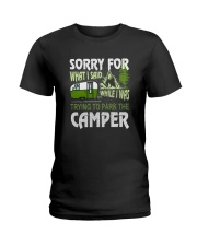 SORRY FOR WHAT I SAID WHILE I PARK THE CAMPER Ladies T-Shirt thumbnail