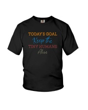 TODAY'S GOAL KEEP THE TINY HUMANS ALIVE Youth T-Shirt thumbnail