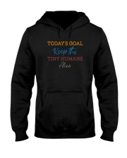 TODAY'S GOAL KEEP THE TINY HUMANS ALIVE Hooded Sweatshirt thumbnail
