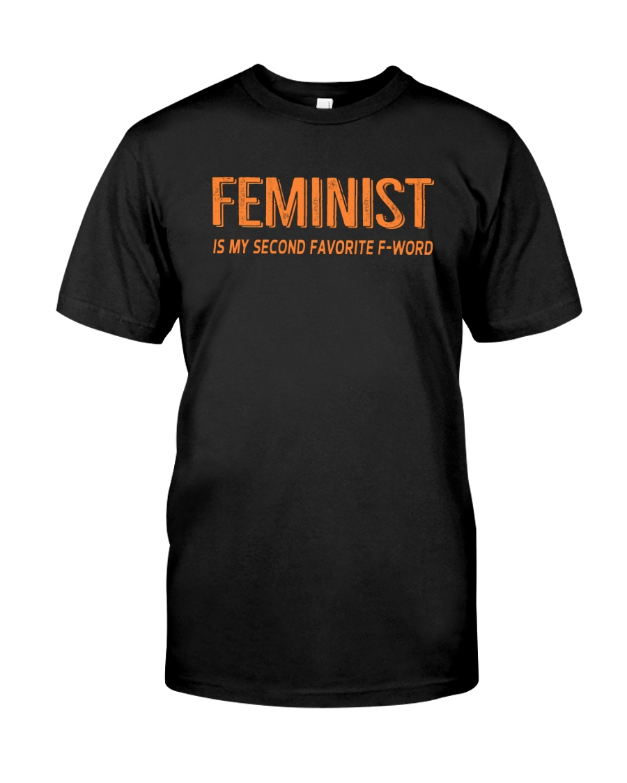 FEMINIST IS MY SECOND FAV FWORD Classic T-Shirt