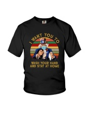 I WANT YOU TO WASH YOUR HANDS AND STAY AT HOME Youth T-Shirt thumbnail