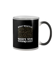 WHAT EXACTLY DIDN'T YOU UNDERSTAND Color Changing Mug thumbnail