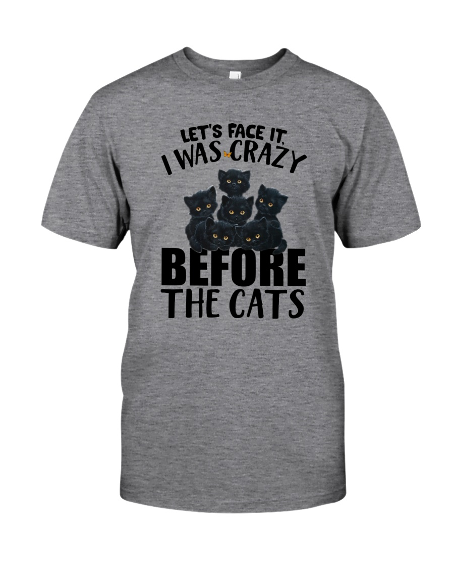 I WAS CRAZY BEFORE THE CATS Classic T-Shirt