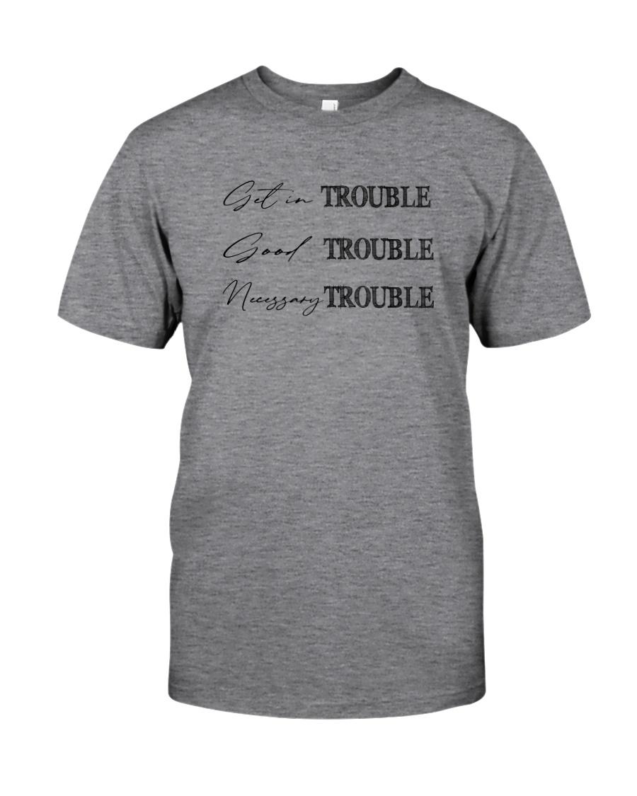 GET IN TROUBLE GOOD TROUBLE Classic T-Shirt