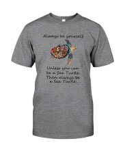 UNLESS YOU CAN BE A SEA TURTLE BE A SEA TURTLE Classic T-Shirt front