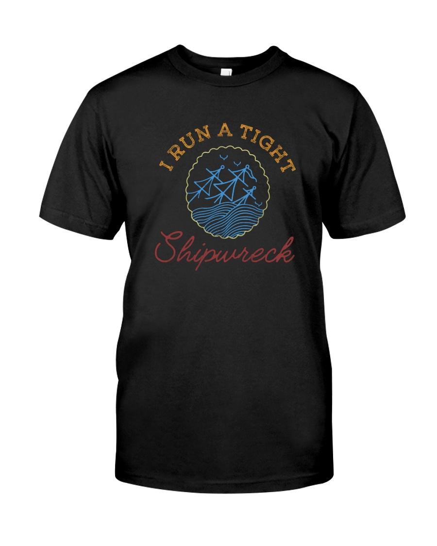I RUN A TIGHT SHIPWRECK Classic T-Shirt