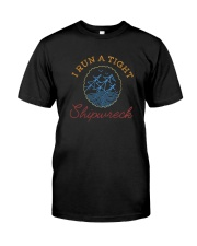I RUN A TIGHT SHIPWRECK Classic T-Shirt front