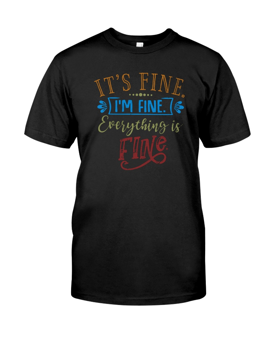IT'S FINE I'M FINE EVERYTHING IS FINE Classic T-Shirt