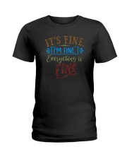 IT'S FINE I'M FINE EVERYTHING IS FINE Ladies T-Shirt thumbnail