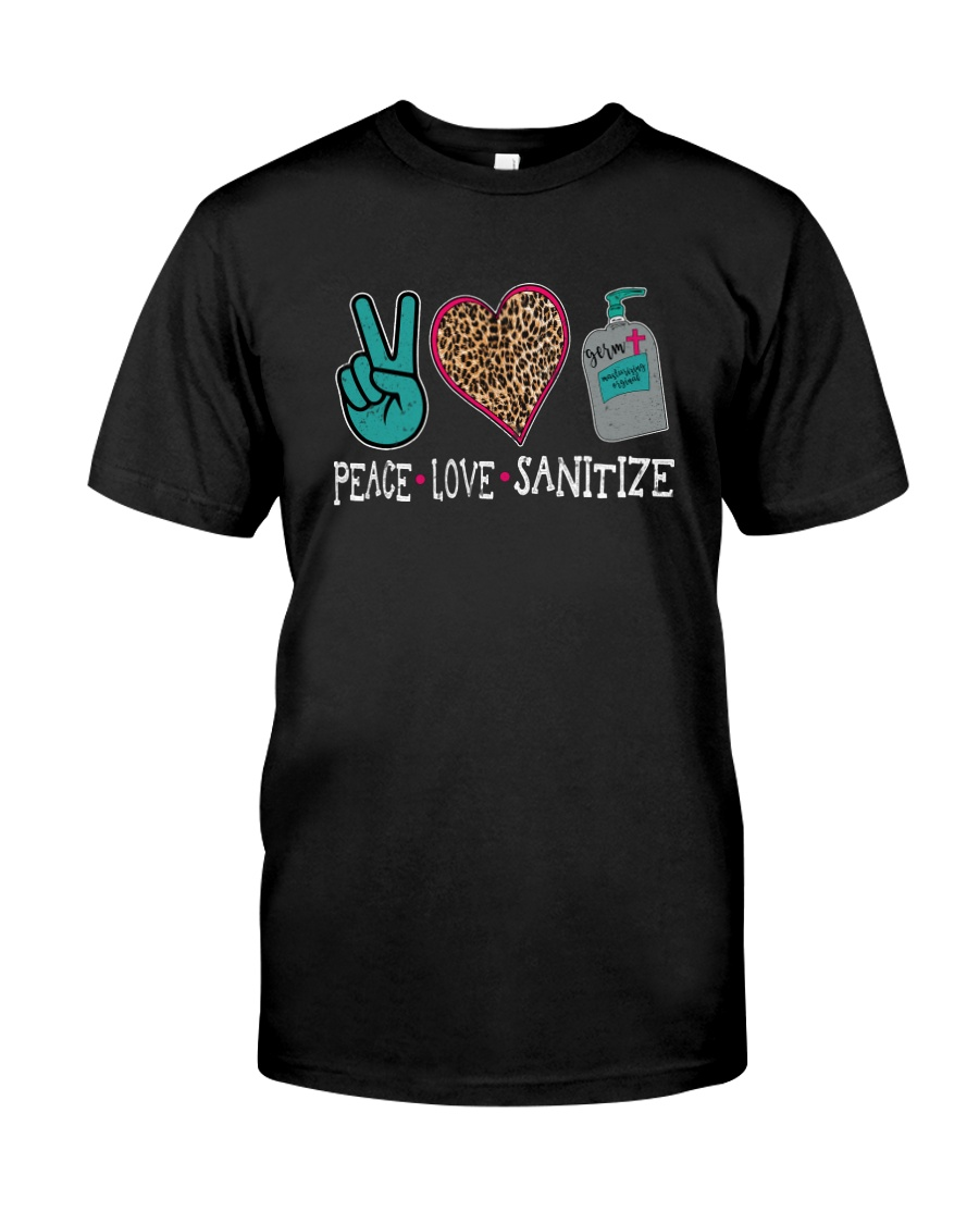 PEACE LOVE AND SANITIZE Classic T-Shirt