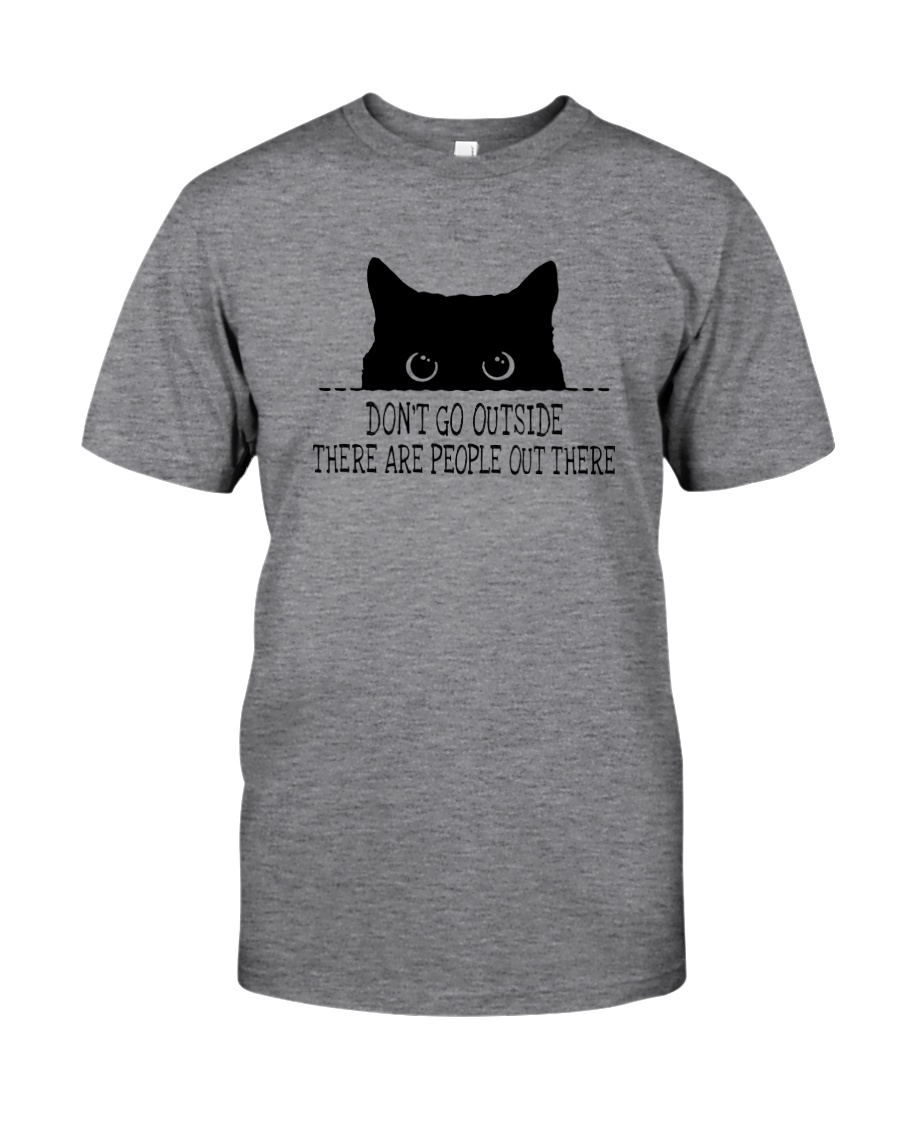 DON'T GO OUTSIDE PEOPLE OUT THERE Classic T-Shirt
