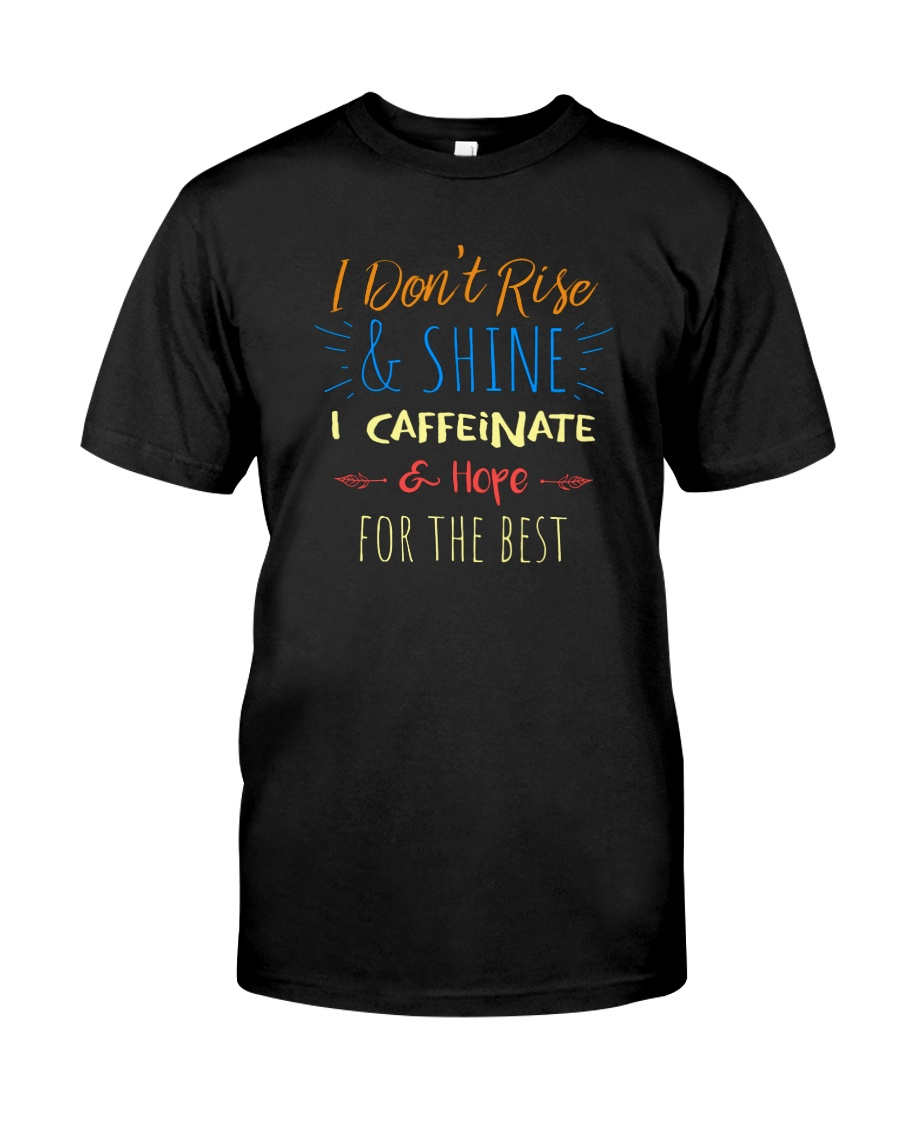 I CAFFEINATE AND HOPE FOR THE BEST Classic T-Shirt