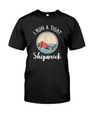 I RUN A TIGHT SHIPWRECK Classic T-Shirt front