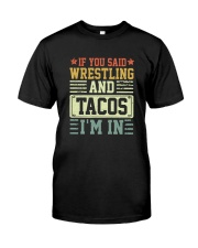 IF YOU SAID WRESTLING AND TACOS I'M IN Classic T-Shirt front