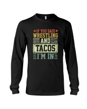 IF YOU SAID WRESTLING AND TACOS I'M IN Long Sleeve Tee thumbnail
