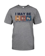 I MAY BE NERDY BUT ONLY PERIODICALLY Classic T-Shirt front