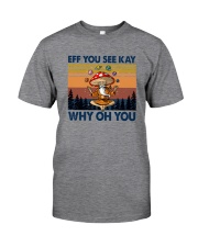 EFF YOU SEE KEY WHY OH YOU MUSHROOM Classic T-Shirt front