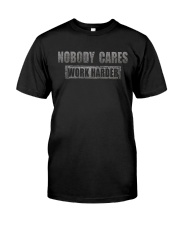 NOBODY CARES WORK HARDER Classic T-Shirt front