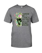 I GARDEN SO I DON'T CHOKE PEOPLE Classic T-Shirt front