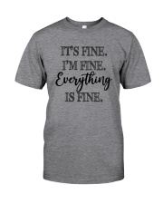 I'M FINE EVERYTHING IS FINE Classic T-Shirt front