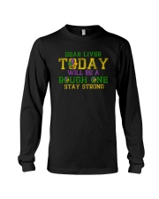 TODAY WILL BE A ROUGH ONE STAY STRONG Long Sleeve Tee thumbnail