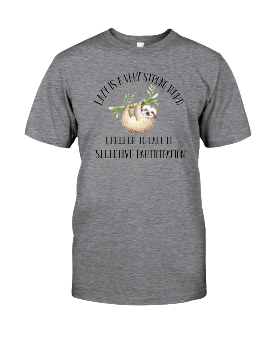 LAZY IS VERY STRONG WORD Classic T-Shirt