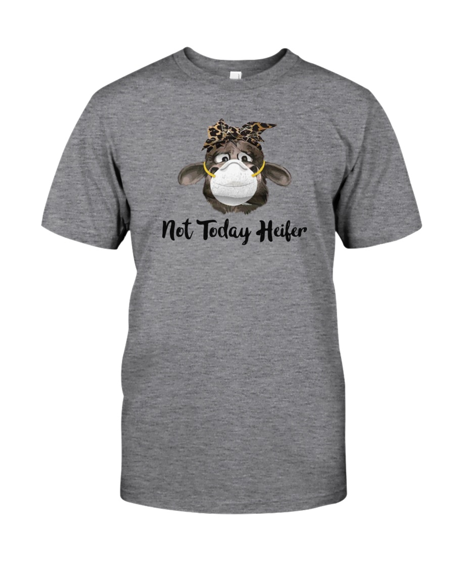 NOT TODAY HEIFER Classic T-Shirt