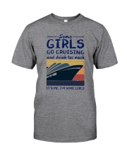 SOME GIRLS GO CRUISING AND DRINK TOO MUCH Classic T-Shirt front