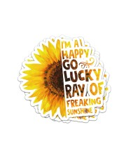 I'M A HAPPY GO LUCKY RAY OF FREAKING SUNSHINE Sticker - 4 pack (Vertical) front