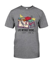 LIFE WITHOUT BOOKS I DON'T THINK SO Classic T-Shirt front