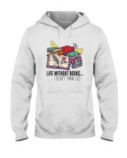 LIFE WITHOUT BOOKS I DON'T THINK SO Hooded Sweatshirt thumbnail