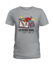LIFE WITHOUT BOOKS I DON'T THINK SO Ladies T-Shirt thumbnail
