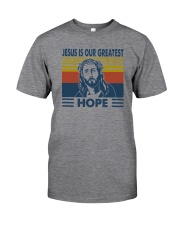 JESUS IS OUR GREATEST HOPE Classic T-Shirt front