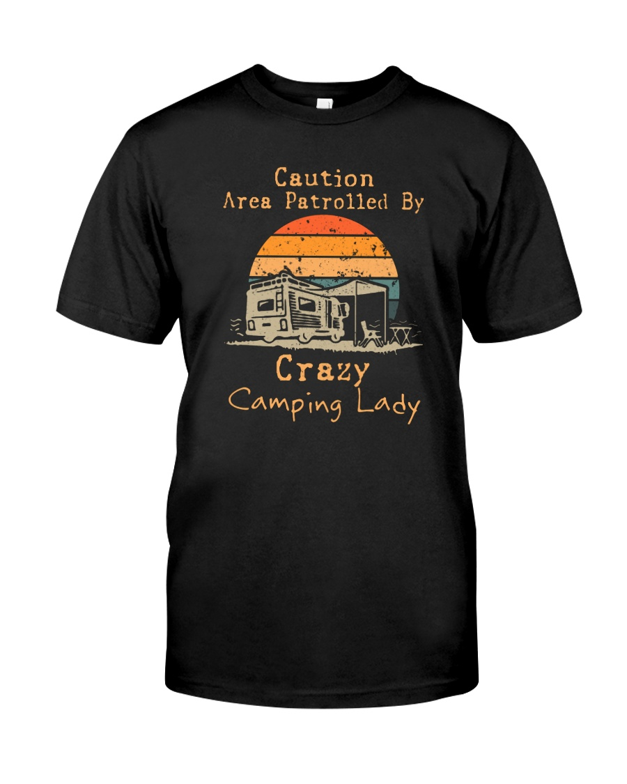 CAUTION AREA PATROLLED BY CRAZY CAMPING LADY Classic T-Shirt
