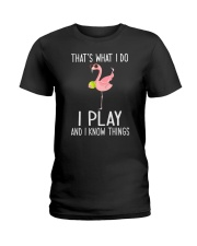 Tennis I Play And I Know Things Ladies T-Shirt tile