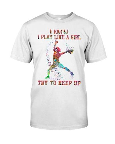 Softball I Know I Play Like A Girl