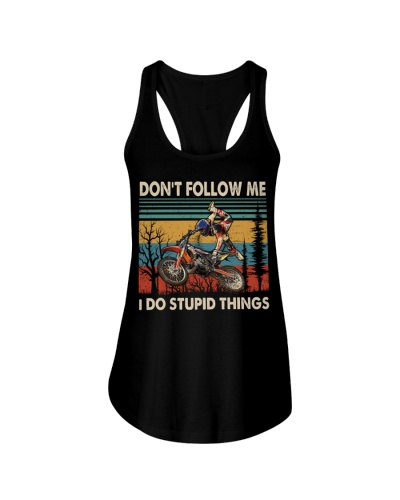 Motocross Don't Follow Me I Do Stupid Things