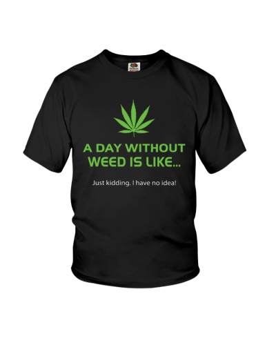 A DAY WITHOUT WEED IS LIKE