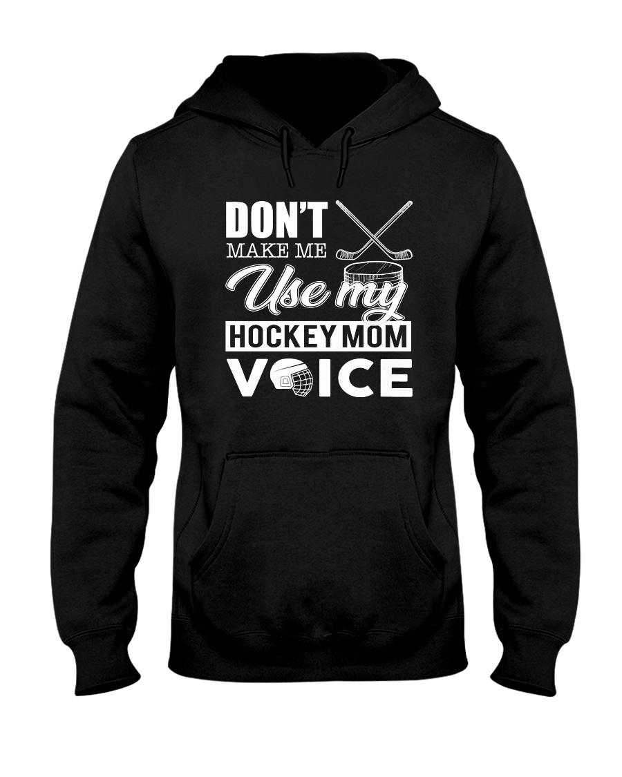 Don't Make Me Use My Hockey Mom Voice Hooded Sweatshirt