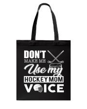 Don't Make Me Use My Hockey Mom Voice Tote Bag thumbnail