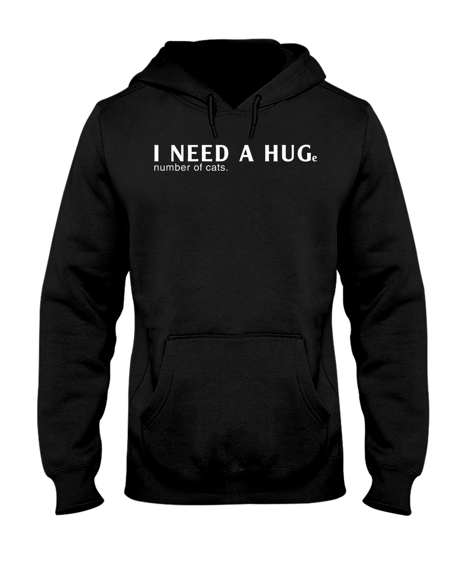Need A Huge Number of Cats Hooded Sweatshirt