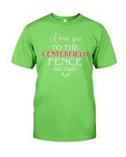 I Love You To The Centerfield Fence and Back Classic T-Shirt front