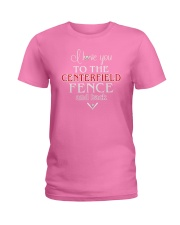 I Love You To The Centerfield Fence and Back Ladies T-Shirt front