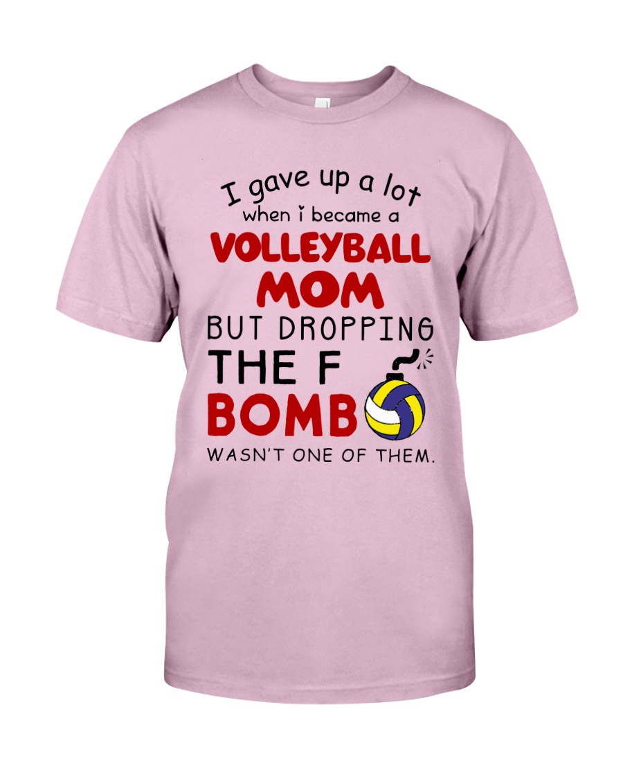 I Gave Up A Lot When I Became A Volleyball Mom Classic T-Shirt