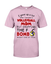 I Gave Up A Lot When I Became A Volleyball Mom Classic T-Shirt front
