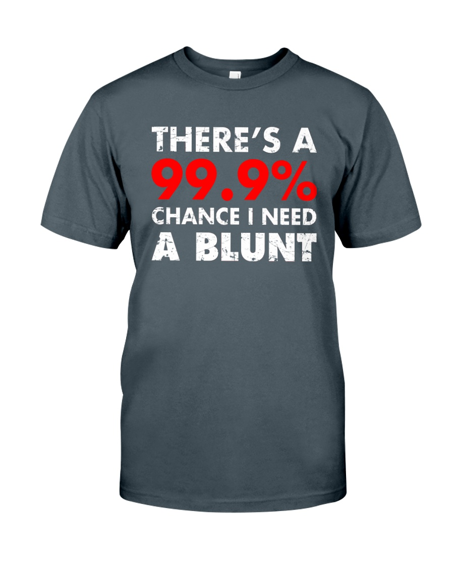 WEED - CHANCE I NEED A BLUNT Classic T-Shirt